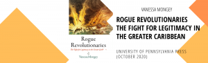 Bannière pour le livre Rogue Revolutionaries: The fight for Legitimacy in the Greater Caribbean avec couverture, nom de l'auteur Vanessa Mongey, Presses Universitaires de Pennsylvanie